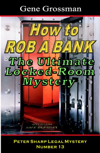 9781882629053: How To Rob A Bank - Peter Sharp Legal Mystery #13: The Ultimate Locked-Room Mystery
