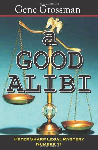 A Good Alibi: Peter Sharp Legal Mystery #11: Gene Grossman