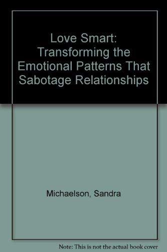 9781882631285: LoveSmart : Transforming the Emotional Patterns That Sabotage Relationships