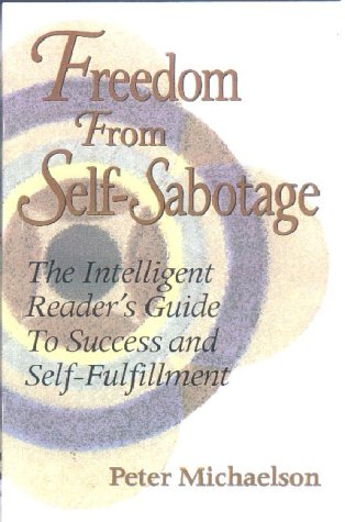 9781882631292: Freedom From Self-Sabotage : The Intelligent Reader's Guide to Success and Self-Fulfillment
