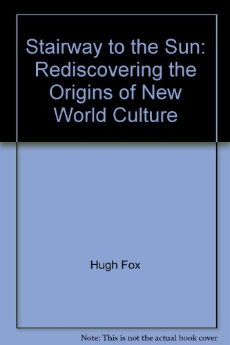 9781882633166: Stairway to the Sun: Rediscovering the Origins of New World Culture