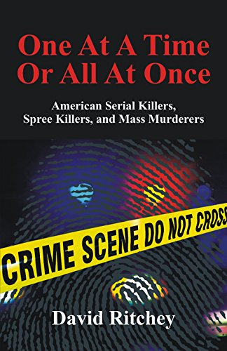 One At A Time Or All At Once: American Serial Killers, Spree Killers, and Mass Murderers: David ...