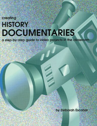 9781882664764: Creating History Documentaries: A Step-by-Step Guide to Video Projects in the Classroom