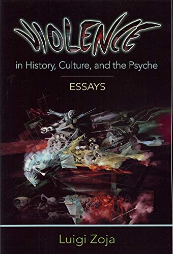 Violence in History, Culture, and the Psyche: Essays (Analytical Psychology & Contemporary ...