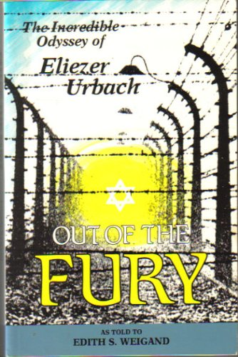 Out of the Fury: The Incrediible Odyssey of Eliezer Urbach: Weigand, Edith S.