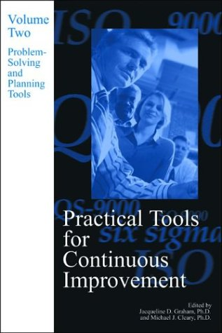 Practical Tools for Continuous Improvement, Vol. 2: Problem-Solving and Planning Tools: PQ Systems,...