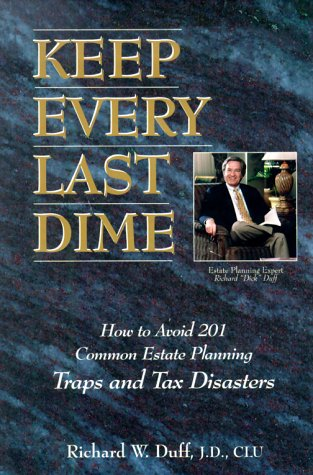 9781882703005: Keep Every Last Dime: How to Avoid 201 Common Estate Planning Traps and Tax Disasters