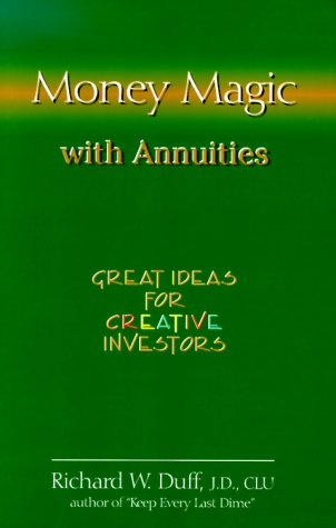 Money Magic with Annuities: Great Ideas for Creative Investors: Duff, Richard W.