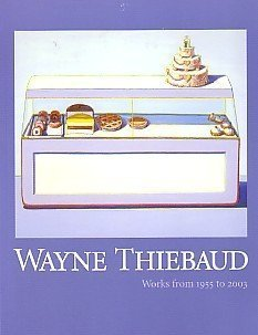 9781882705030: Wayne Thiebaud: Works from 1955 to 2003 (an exhibition catalogue)