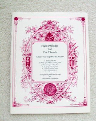 9781882712090: Harp Preludes for the Church. Volume 7: Inspirational Hymns. Arranged for Lever or Pedal Harp