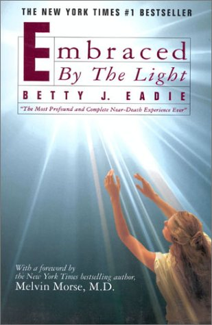 Embraced by the Light: Betty J. Eadie