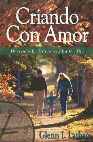 9781882723478: Criando Con Amor: Haciendo La Diferencia En Un Dia (Spanish Edition)