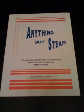 9781882727117: Anything but Steam: The Interstate Commerce Commission's Search for Non-Traditional Motive Power