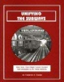 Unifying the subways: New York City's rapid transit system from unification to the Transit ...