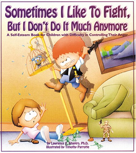 Sometimes I Like to Fight, but I Don't Do It Much Anymore: A Self-Esteem Book for Children ...