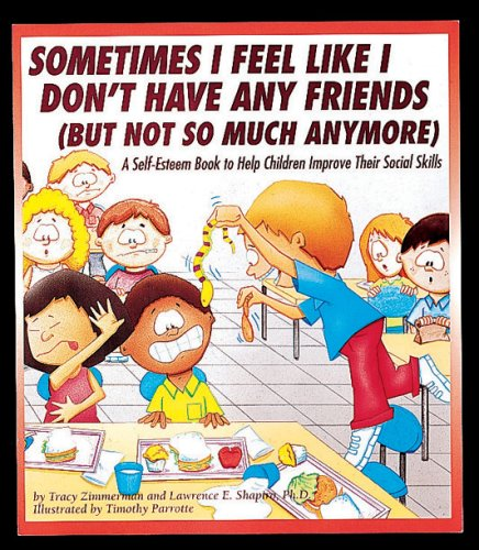 Sometimes I Feel Like I Don't Have Any Friends (But Not So Much Anymore): A Self-Esteem Book to Help Children Improve Their Social Skills (1882732588) by Tracy Zimmerman; Lawrence Shapiro