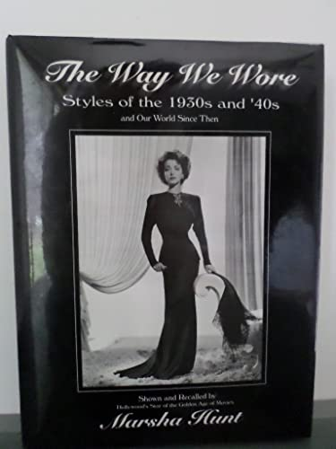 The Way We Wore: Styles of the 1930s and '40s and Our World Since Then: Hunt, Marsha