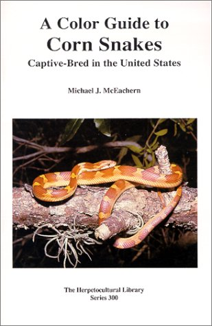 The Color Guide to Corn Snakes (General Care and Maintenance of Series): McEachern, Michael