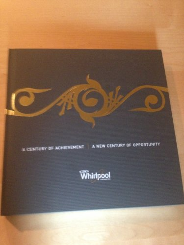 Whirlpool a Century of Achievement: A New Century of Opportunity: John Cooke