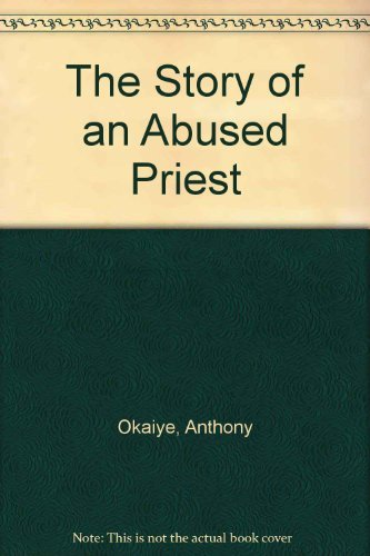 The Story of an Abused Priest: Okaiye, Anthony