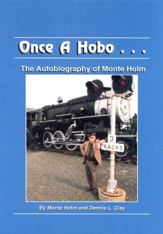 ONCE A HOBO.THE AUTOBIOGRAPHY OF MONTE HOLM: Holm, Monte and Dennis L. Clay