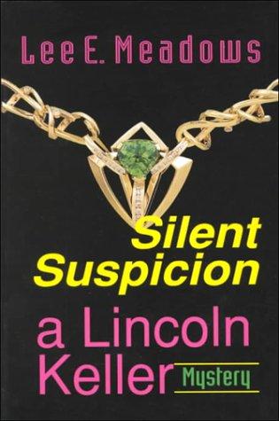 Silent Suspicion (Lincoln Keller Mystery Series): Lee E. Meadows