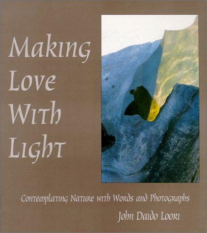 Making Love with Light: Loori, John Daido