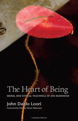 9781882795222: The Heart of Being: Moral and Ethical Teachings of Zen Buddhism