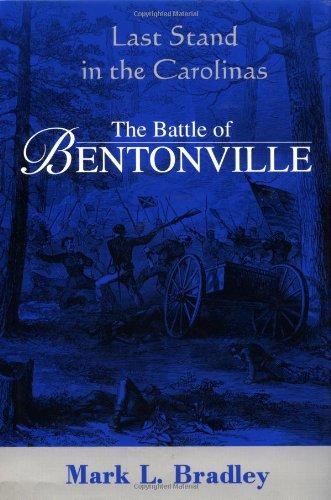 The Battle Of Bentonville: Last Stand In The Carolinas: Bradley, Mark L.