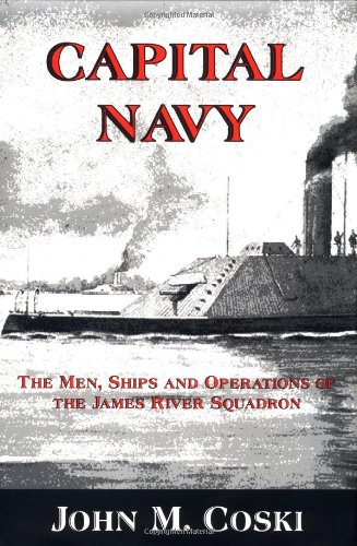 9781882810031: Capital Navy: The Men, Ships And Operations Of The James River Squadron