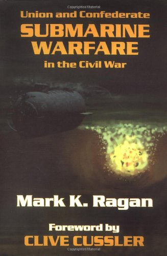 Union and Confederate Submarine Warfare in the Civil War: Ragan, Mark K.