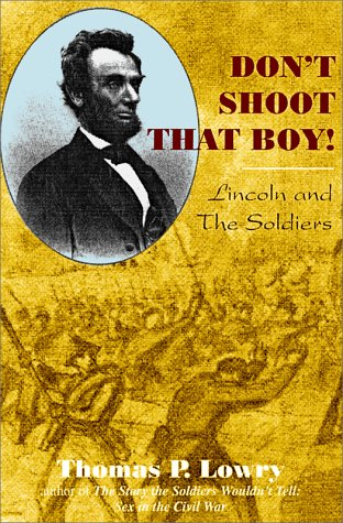 Don't Shoot That Boy! Abraham Lincoln and Military Justice: Lowry, Thomas P.