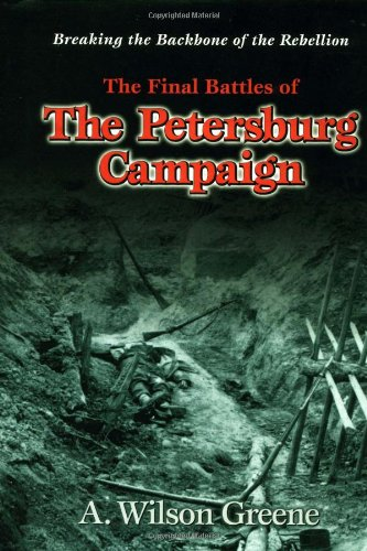 9781882810482: Breaking the Backbone of the Rebellion: The Final Battles of the Petersburg Campaign