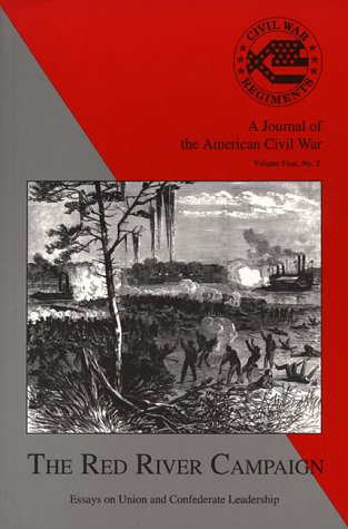 THE RED RIVER CAMPAIGN: Essays on Union and Confederate Leadership: Theodore P. Savas