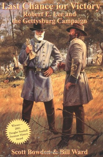 Last Chance for Victory: Robert E. Lee and the Gettysburg Campaign (9781882810659) by Scott Bowden; Bill Ward