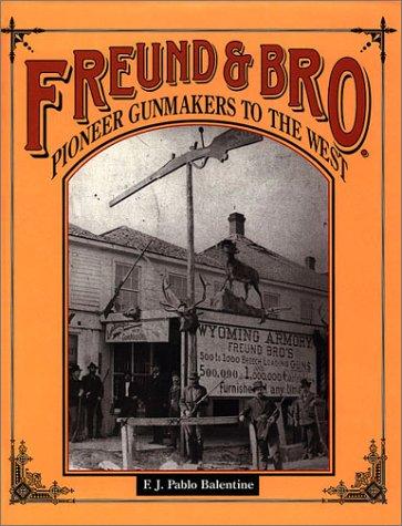 Freund & Bro. Pioneer Gunmakers to the: F. J. Pablo