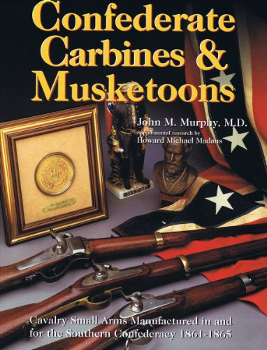 9781882824182: Confederate Carbines & Musketoons, Cavalry Small Arms manufactured in and for the Southern Confederacy 1861-1865