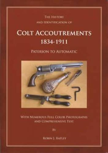 9781882824298: The History and Identification of Colt Accoutrements 1834-1911: Paterson to Automatic