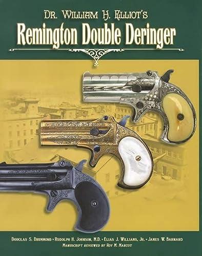 DR. WILLIAM H. ELLIOT'S REMINGTON DOUBLE DERINGER: Drummond, Douglas S.,
