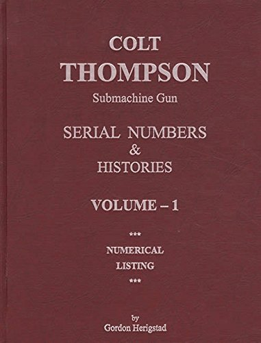 9781882824564: COLT THOMPSON SUBMACHINE GUN SERIAL NUMBERS & HISTORIES