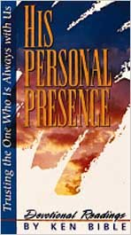 His Personal Presence: Trusting the One Who: Ken Bible