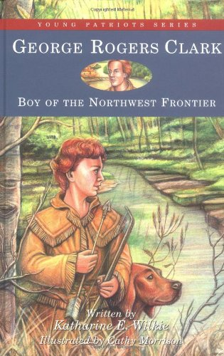 9781882859436: George Rogers Clark: Boy of the Northwest Frontier (Young Patriots series)