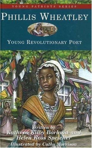 Phillis Wheatley: Young Revolutionary Poet (Young Patriots series): Borland, Kathryn Kilby; ...