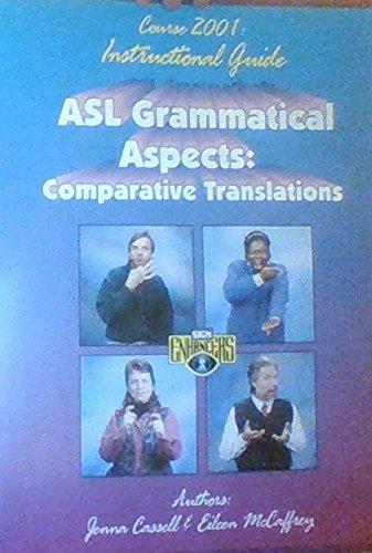Asl Grammatical Aspects Vol. 1: Comparative Translations: