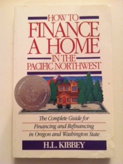 9781882877027: How to Finance a Home in the Pacific Northwest: The Complete Guide to Financing and Refinancing a Home in Oregon and Washington State