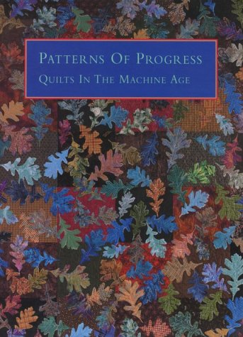Patterns of Progress: Quilts in the Machine Age (9781882880034) by Barbara Brackman