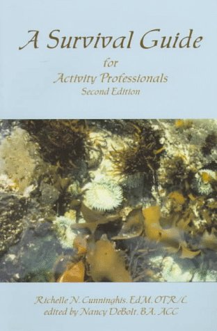 A Survival Guide for Activity Professionals: Richelle N. Cunninghis, Nancy Debolt (Editor)