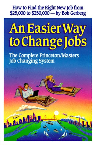 9781882885015: An Easier Way to Change Jobs: The Complete Princeton/Masters Job Changing System