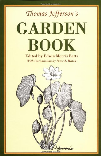Thomas Jefferson's Garden Book1766-1824 with Relevant Extracts: Betts, Edwin Morris