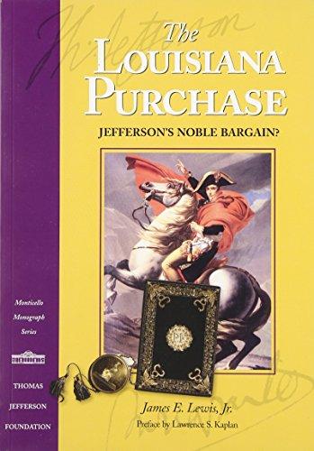 The Louisiana Purchase: Jefferson's Noble Bargain? (Monticello Monograph Series, Distributed ...